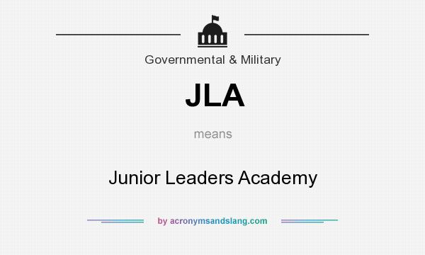 What does JLA mean? It stands for Junior Leaders Academy