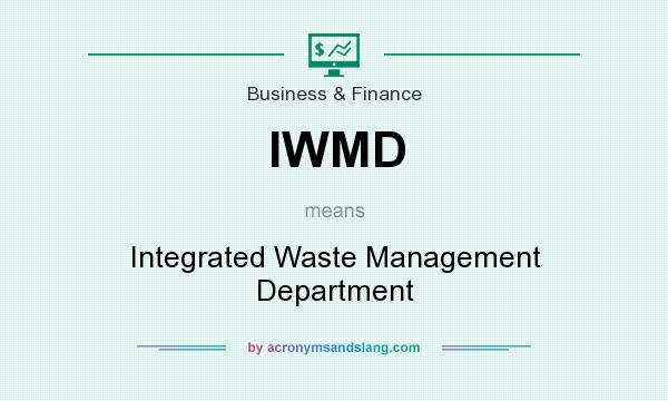 What does IWMD mean? It stands for Integrated Waste Management Department
