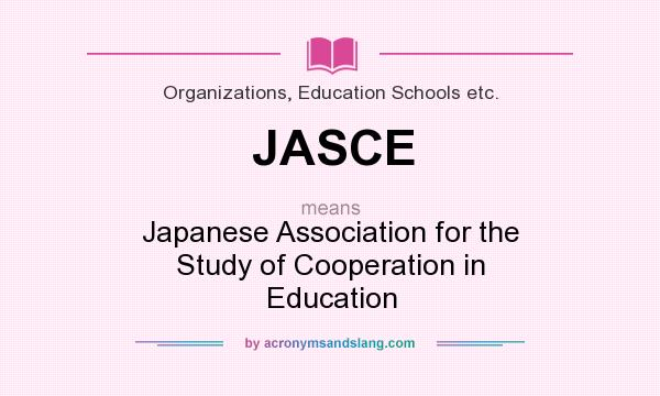What does JASCE mean? It stands for Japanese Association for the Study of Cooperation in Education