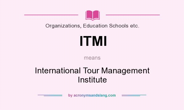 What does ITMI mean? It stands for International Tour Management Institute