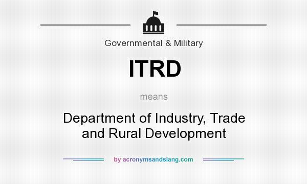 What does ITRD mean? It stands for Department of Industry, Trade and Rural Development