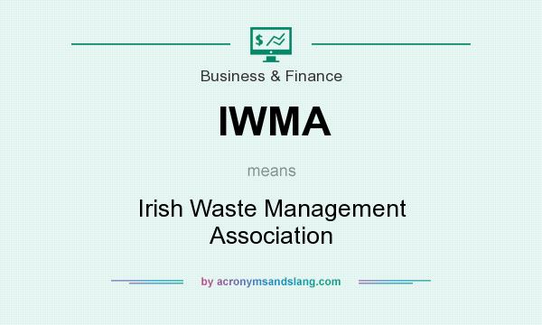 What does IWMA mean? It stands for Irish Waste Management Association