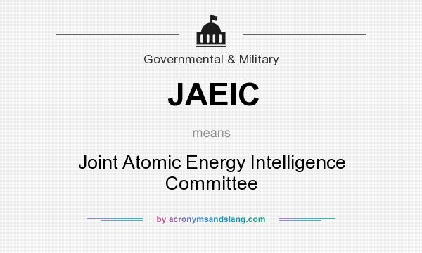What does JAEIC mean? It stands for Joint Atomic Energy Intelligence Committee