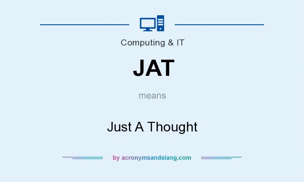 What does JAT mean? It stands for Just A Thought