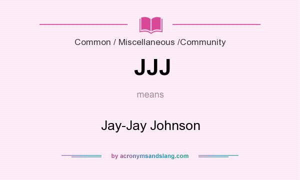 What does JJJ mean? It stands for Jay-Jay Johnson
