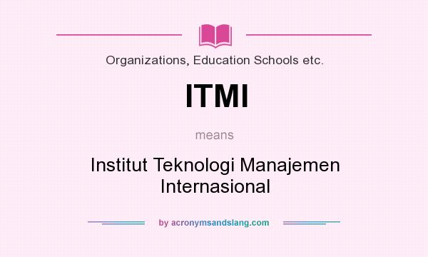 What does ITMI mean? It stands for Institut Teknologi Manajemen Internasional