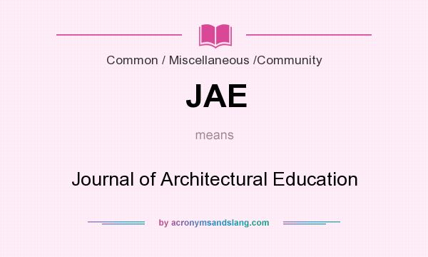 What does JAE mean? It stands for Journal of Architectural Education