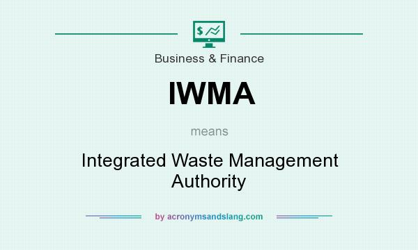 What does IWMA mean? It stands for Integrated Waste Management Authority