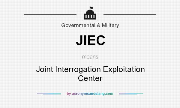 What does JIEC mean? It stands for Joint Interrogation Exploitation Center