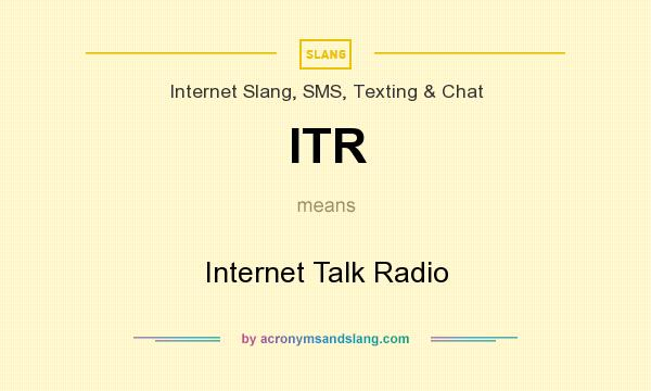 What does ITR mean? It stands for Internet Talk Radio