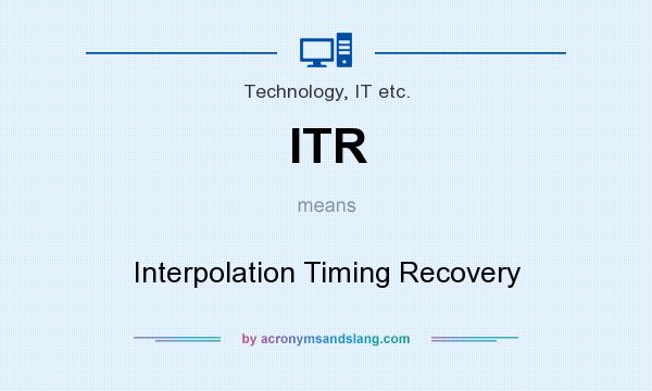 What does ITR mean? It stands for Interpolation Timing Recovery