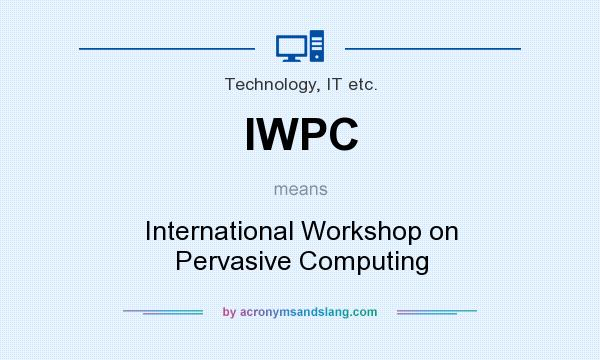 What does IWPC mean? It stands for International Workshop on Pervasive Computing