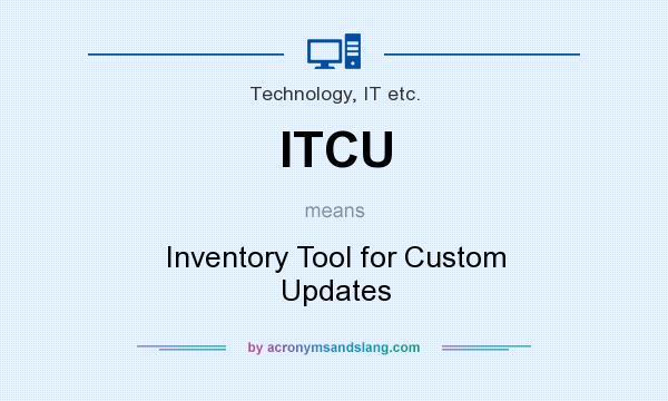 What does ITCU mean? It stands for Inventory Tool for Custom Updates