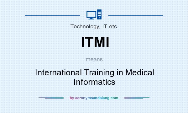 What does ITMI mean? It stands for International Training in Medical Informatics