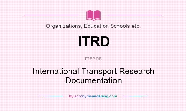 What does ITRD mean? It stands for International Transport Research Documentation