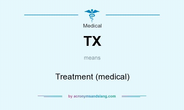 What does TX mean? It stands for Treatment (medical)