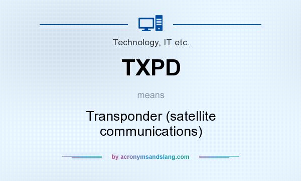 What does TXPD mean? It stands for Transponder (satellite communications)