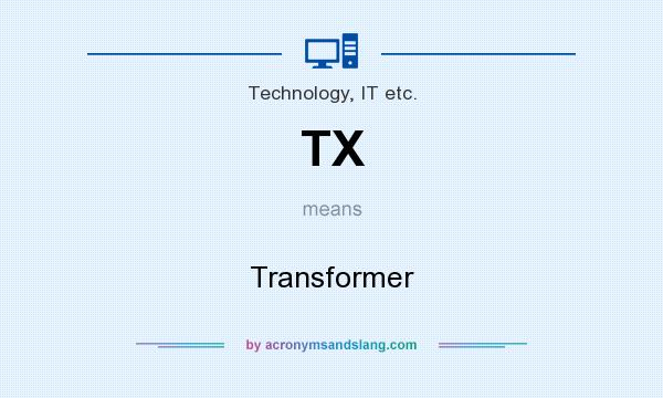 What does TX mean? It stands for Transformer