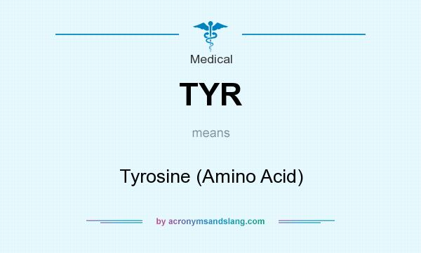 What does TYR mean? It stands for Tyrosine (Amino Acid)