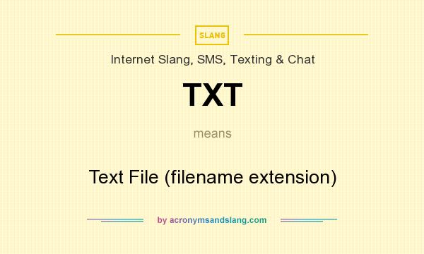 What does TXT mean? It stands for Text File (filename extension)