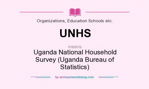 What does UNHS mean? It stands for Uganda National Household Survey (Uganda Bureau of Statistics)