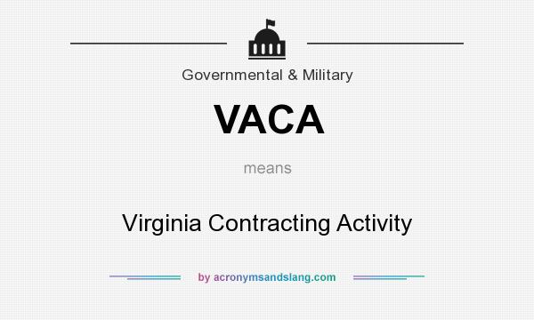 What does VACA mean? It stands for Virginia Contracting Activity
