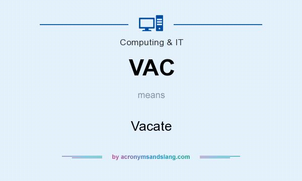 What does VAC mean? It stands for Vacate