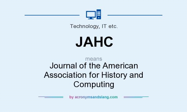 What does JAHC mean? It stands for Journal of the American Association for History and Computing