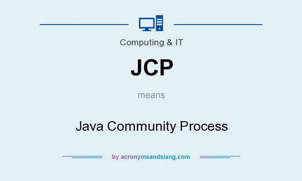 What does JCP mean? It stands for Java Community Process
