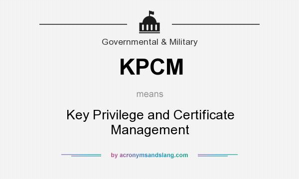What does KPCM mean? It stands for Key Privilege and Certificate Management