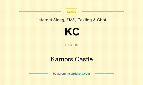 What does KC mean? It stands for Karnors Castle