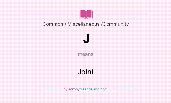 What does J mean? It stands for Joint