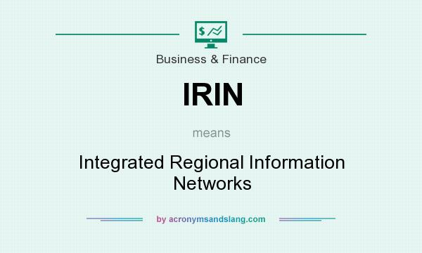 What does IRIN mean? It stands for Integrated Regional Information Networks