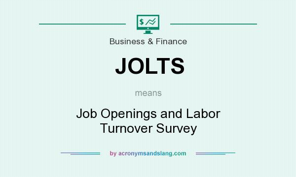 What does JOLTS mean? It stands for Job Openings and Labor Turnover Survey