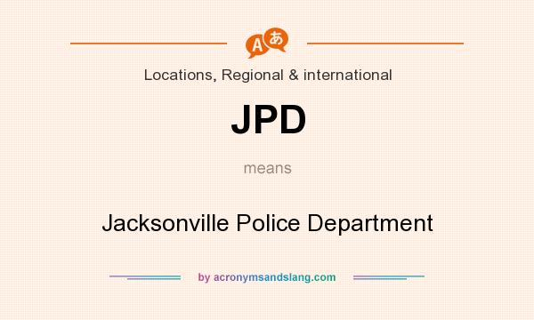 What does JPD mean? It stands for Jacksonville Police Department