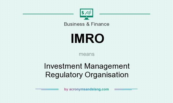 What does IMRO mean? It stands for Investment Management Regulatory Organisation