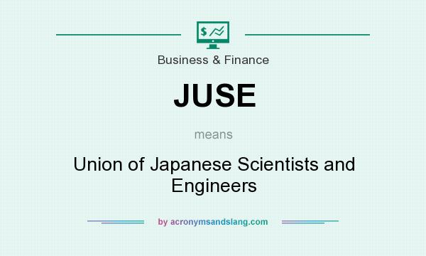 What does JUSE mean? It stands for Union of Japanese Scientists and Engineers