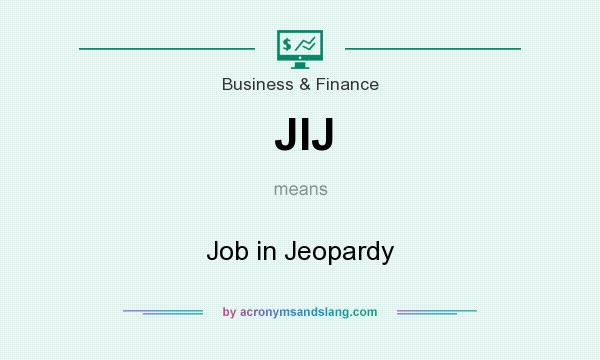 What does JIJ mean? It stands for Job in Jeopardy