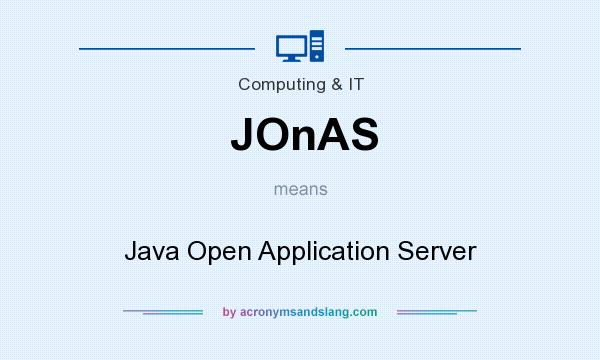 What does JOnAS mean? It stands for Java Open Application Server