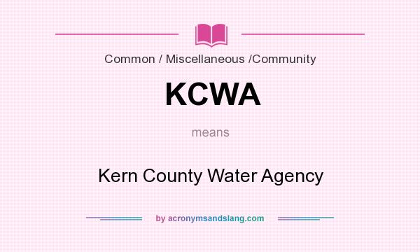 What does KCWA mean? It stands for Kern County Water Agency