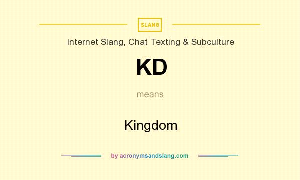 What does KD mean? It stands for Kingdom