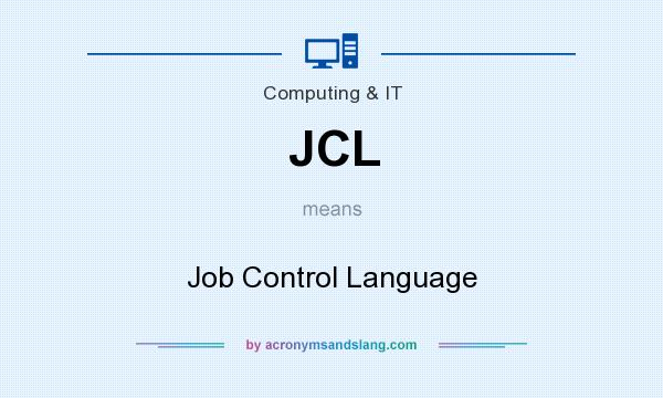 What does JCL mean? It stands for Job Control Language
