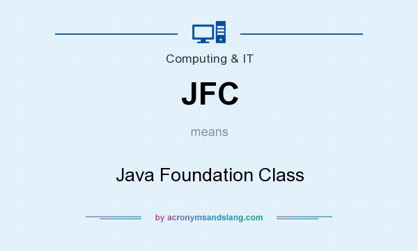 What does JFC mean? It stands for Java Foundation Class