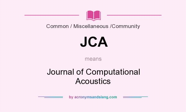 What does JCA mean? It stands for Journal of Computational Acoustics