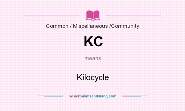 What does KC mean? It stands for Kilocycle