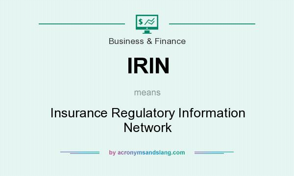 What does IRIN mean? It stands for Insurance Regulatory Information Network