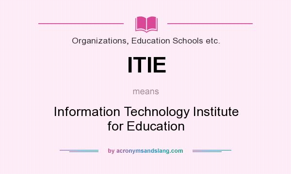 What does ITIE mean? It stands for Information Technology Institute for Education