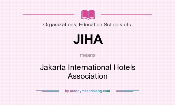 What does JIHA mean? It stands for Jakarta International Hotels Association