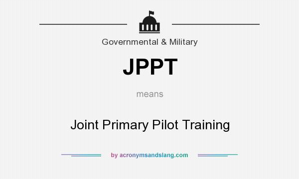 What does JPPT mean? It stands for Joint Primary Pilot Training