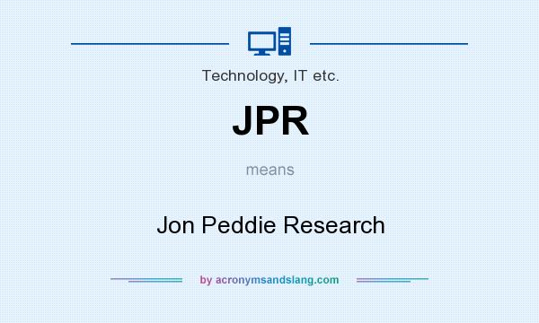 What does JPR mean? It stands for Jon Peddie Research